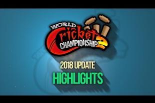 World Cricket Championship 2 2018 Update Highlights